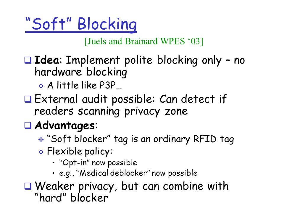 Soft Blocking [Juels and Brainard WPES '03] Idea: Implement polite blocking only – no hardware blocking.